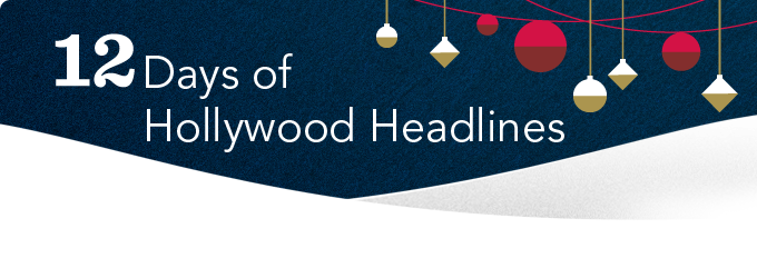 12 Days Of Hollywood Headlines
